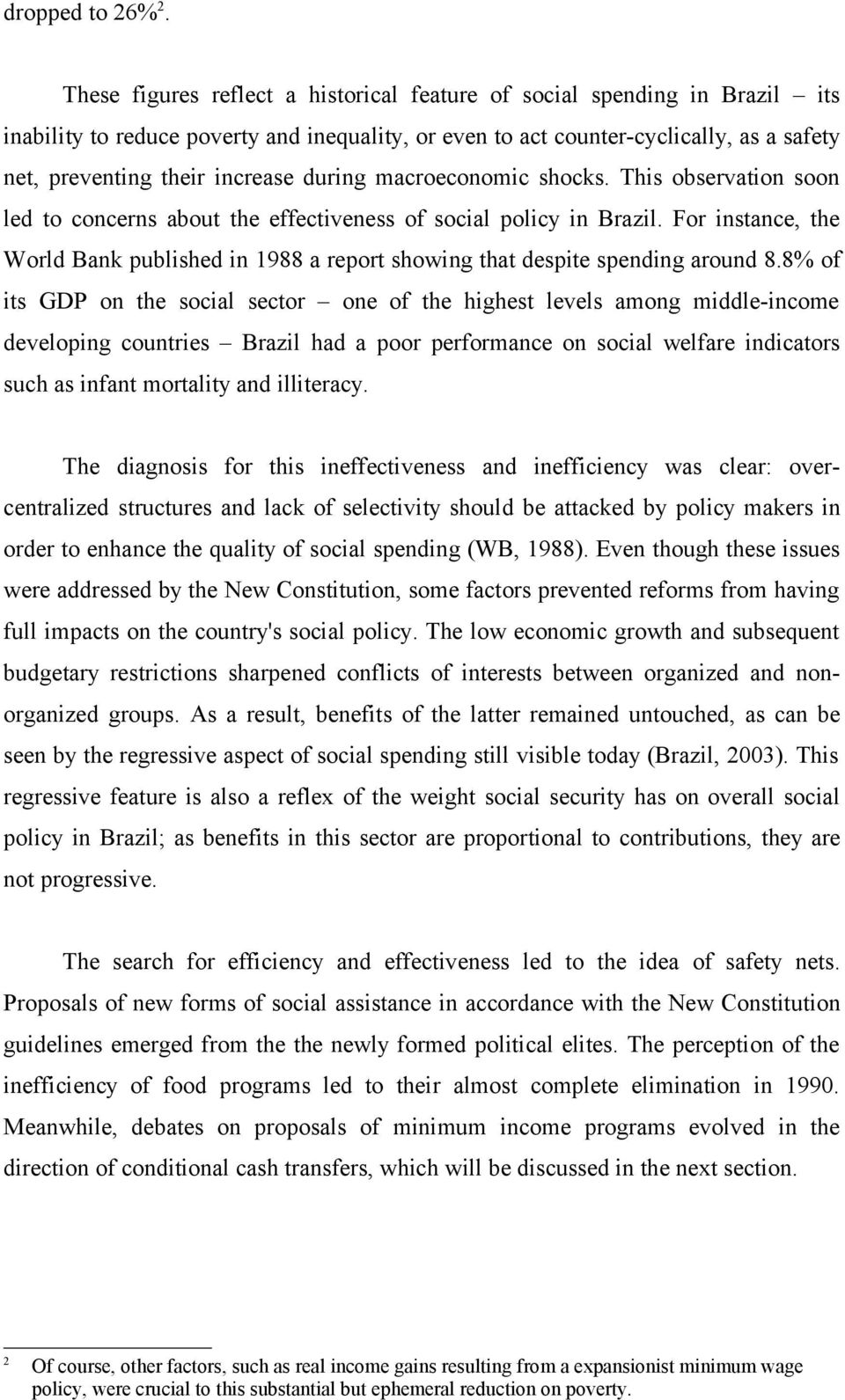 during macroeconomic shocks. This observation soon led to concerns about the effectiveness of social policy in Brazil.