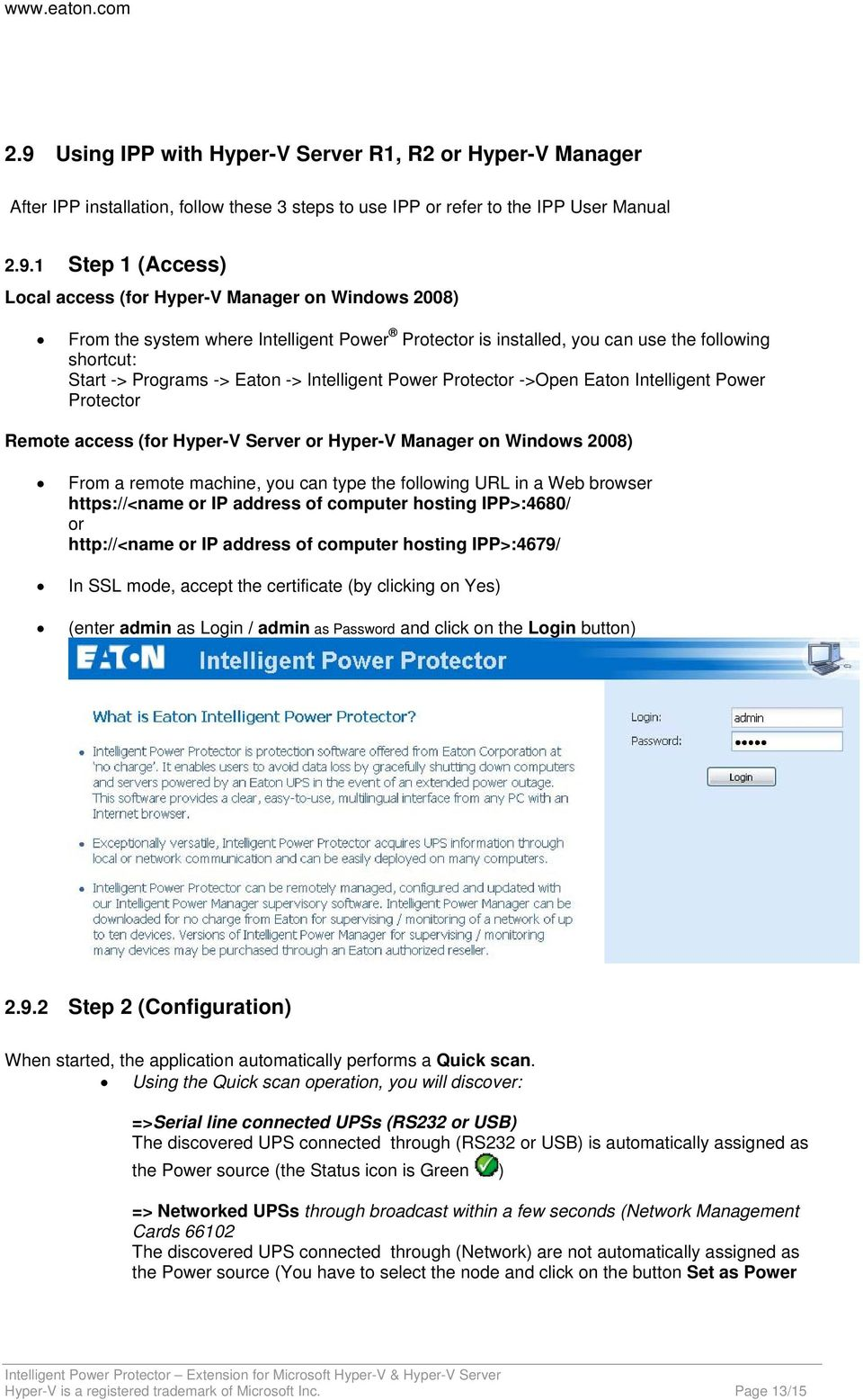 Intelligent Power Protector Remote access (for Hyper-V Server or Hyper-V Manager on Windows 2008) From a remote machine, you can type the following URL in a Web browser https://<name or IP address of