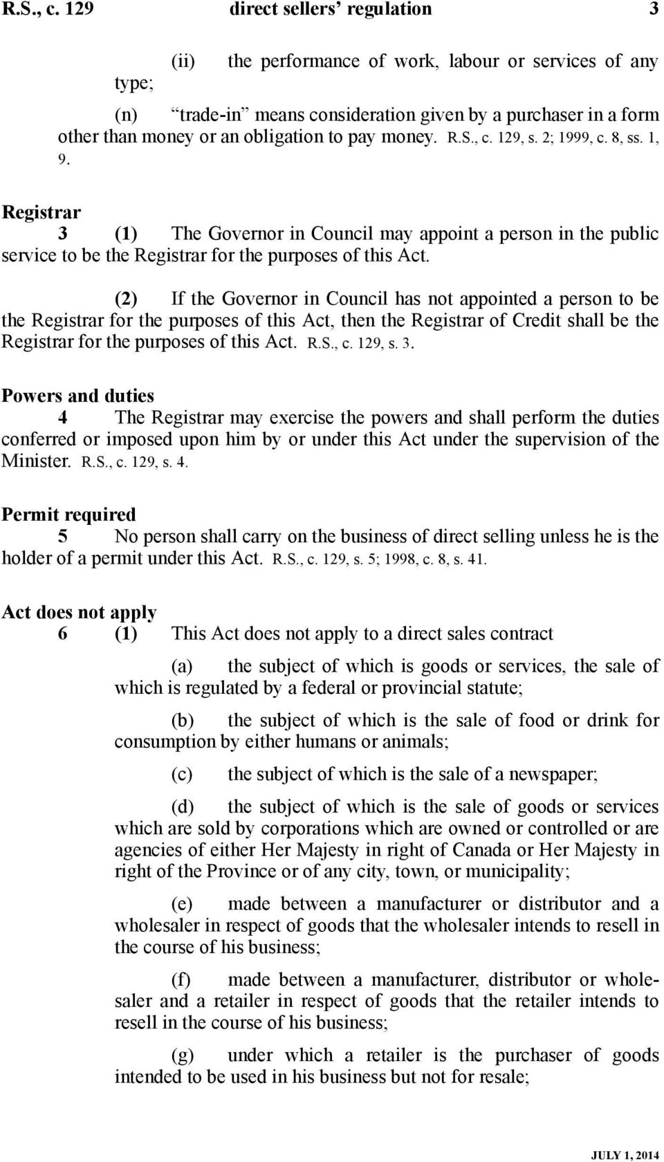 money.  129, s. 2; 1999, c. 8, ss. 1, 9. Registrar 3 (1) The Governor in Council may appoint a person in the public service to be the Registrar for the purposes of this Act.