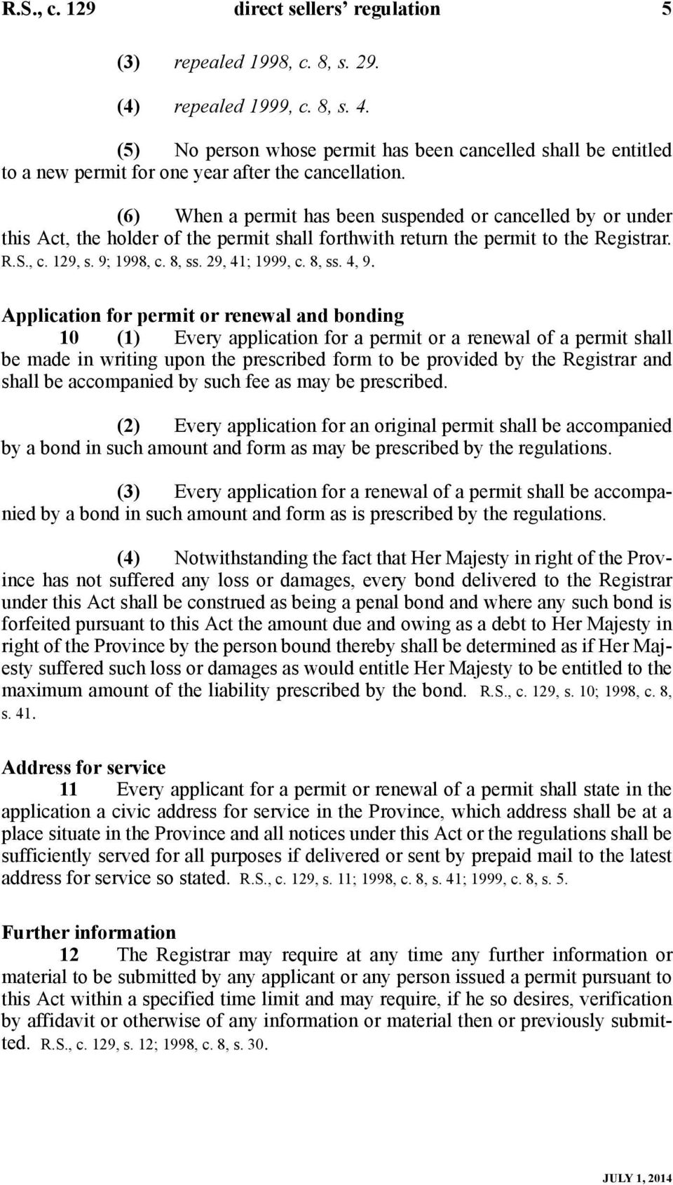 (6) When a permit has been suspended or cancelled by or under this Act, the holder of the permit shall forthwith return the permit to the Registrar. R.S., c. 129, s. 9; 1998, c. 8, ss.