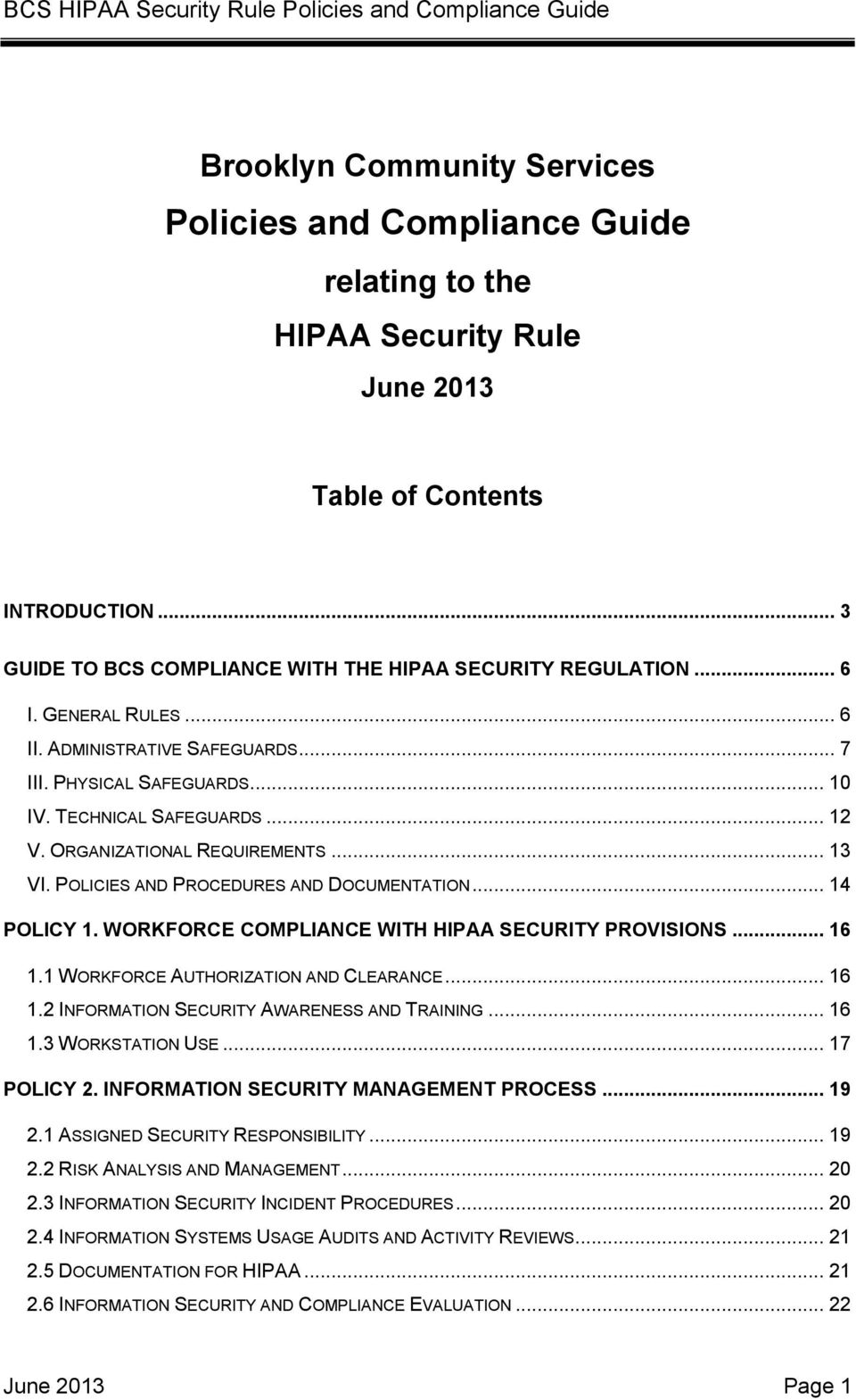 POLICIES AND PROCEDURES AND DOCUMENTATION... 14 POLICY 1. WORKFORCE COMPLIANCE WITH HIPAA SECURITY PROVISIONS... 16 1.1 WORKFORCE AUTHORIZATION AND CLEARANCE... 16 1.2 INFORMATION SECURITY AWARENESS AND TRAINING.