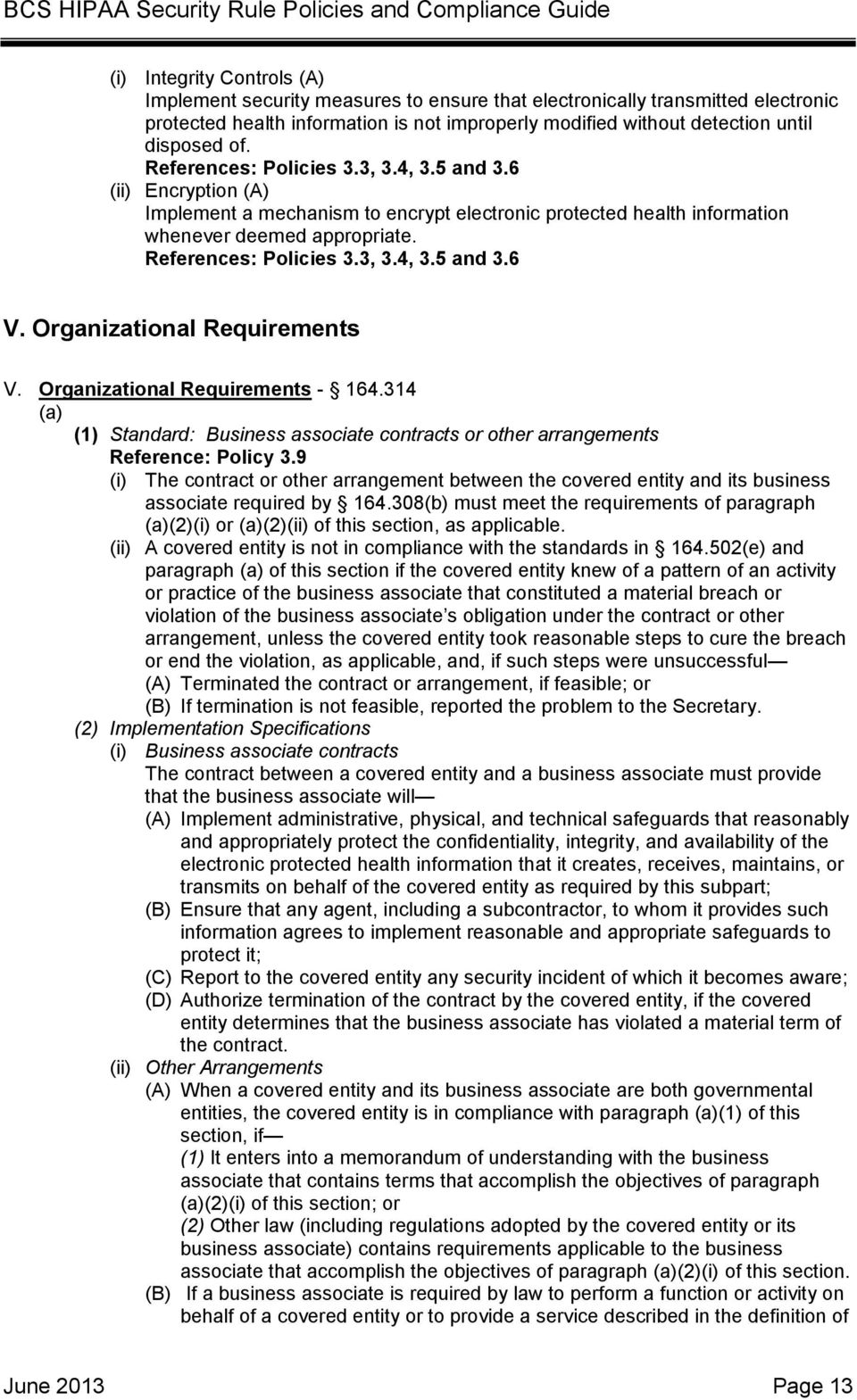 Organizational Requirements V. Organizational Requirements - 164.314 (a) (1) Standard: Business associate contracts or other arrangements Reference: Policy 3.