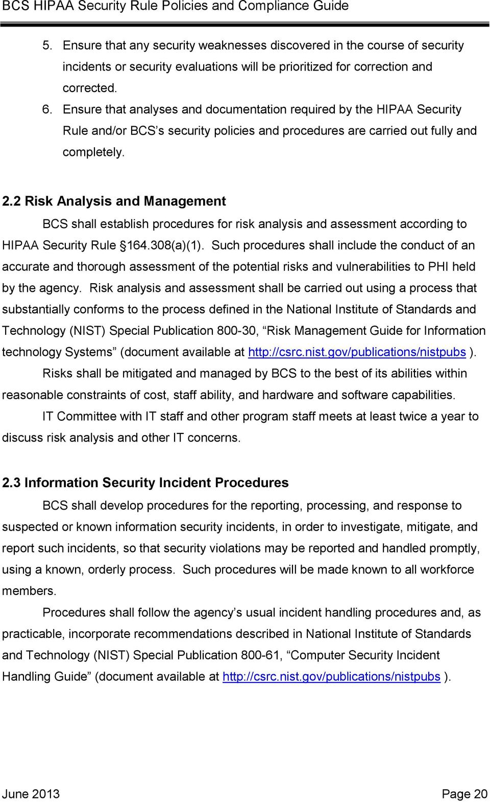 2 Risk Analysis and Management BCS shall establish procedures for risk analysis and assessment according to HIPAA Security Rule 164.308(a)(1).