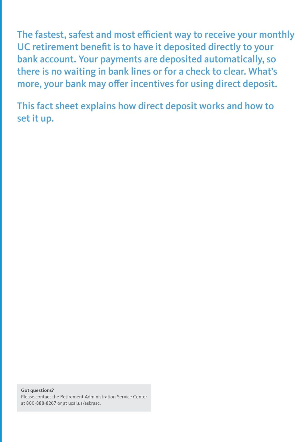 What s more, your bank may offer incentives for using direct deposit.