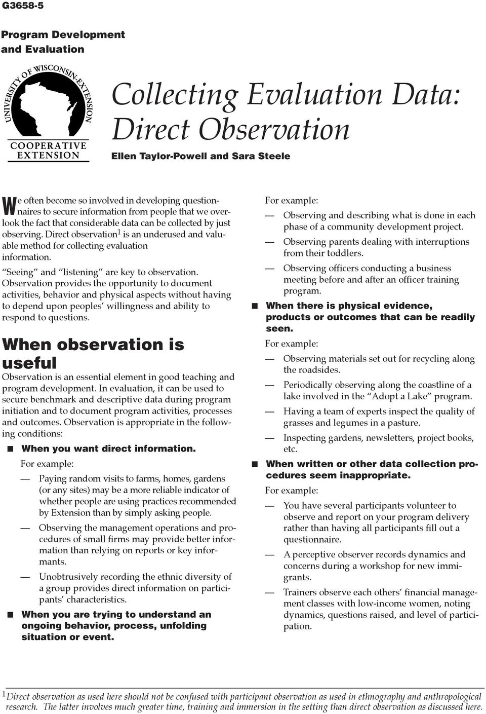 Direct observation 1 is an underused and valuable method for collecting evaluation information. ÒSeeingÓ and ÒlisteningÓ are key to observation.