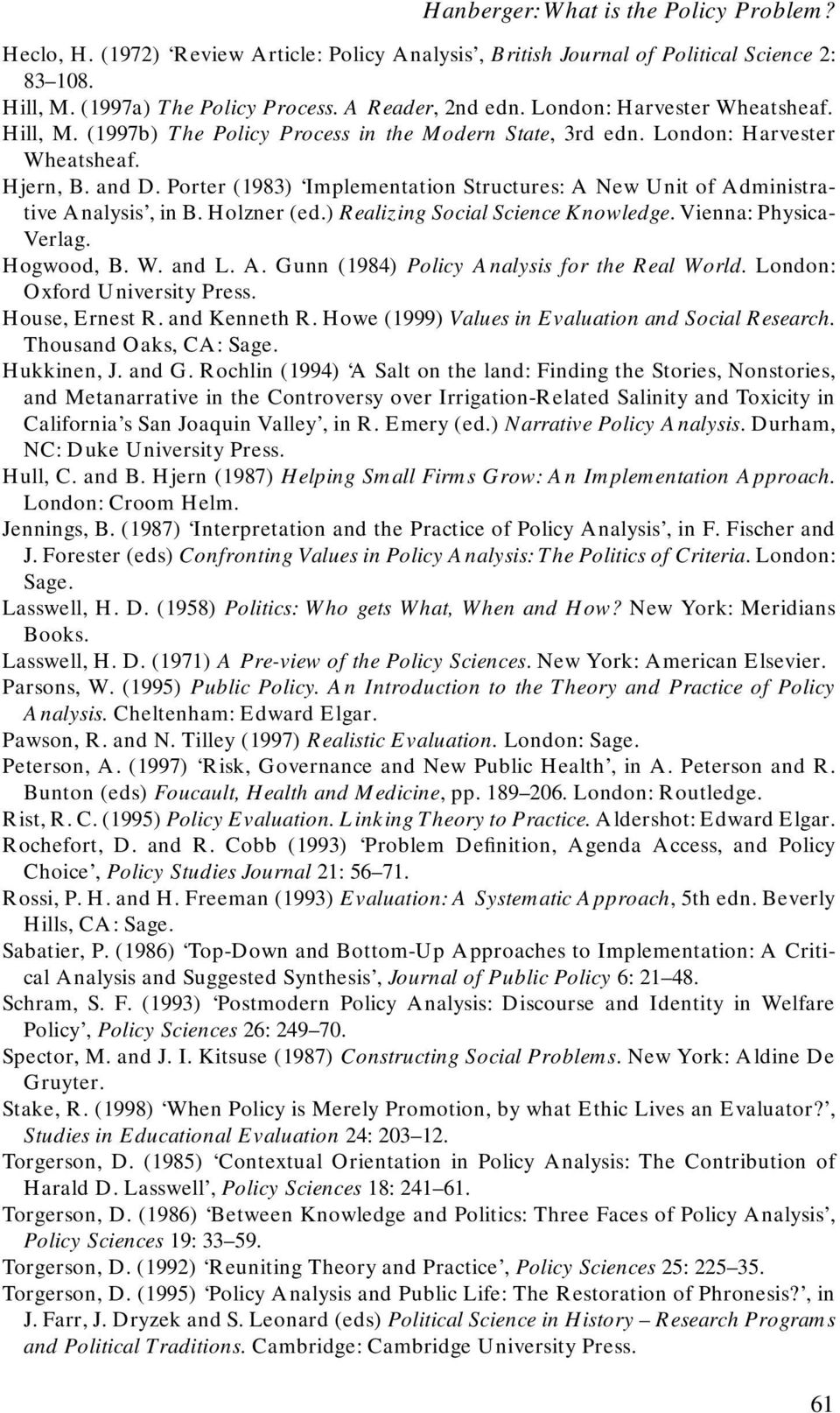 Porter (1983) Implementation Structures: A New Unit of Administrative Analysis, in B. Holzner (ed.) Realizing Social Science Knowledge. Vienna: Physica- Verlag. Hogwood, B. W. and L. A. Gunn (1984) Policy Analysis for the Real World.