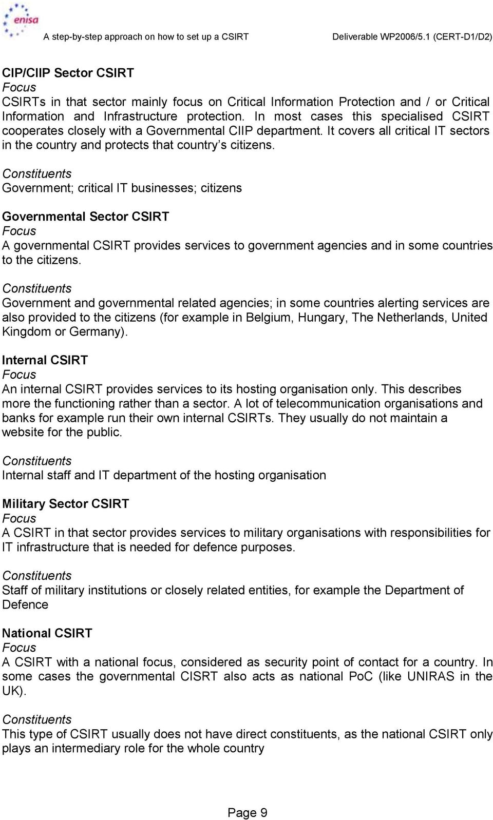 Constituents Government; critical IT businesses; citizens Governmental Sector CSIRT Focus A governmental CSIRT provides services to government agencies and in some countries to the citizens.
