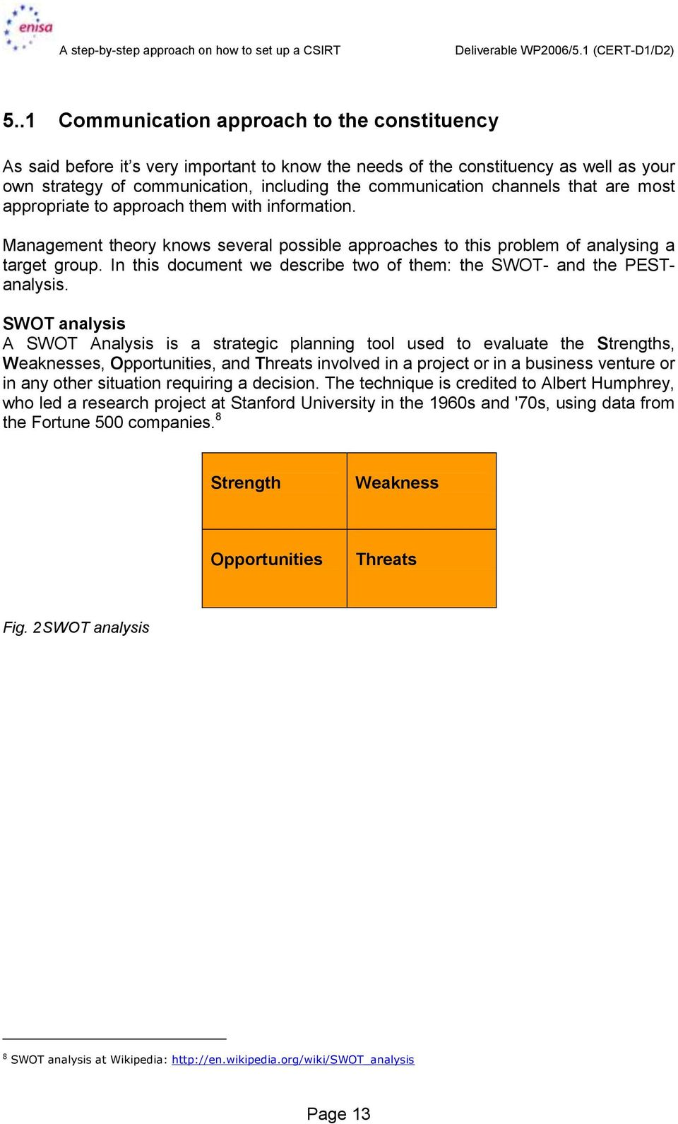 In this document we describe two of them: the SWOT- and the PESTanalysis.