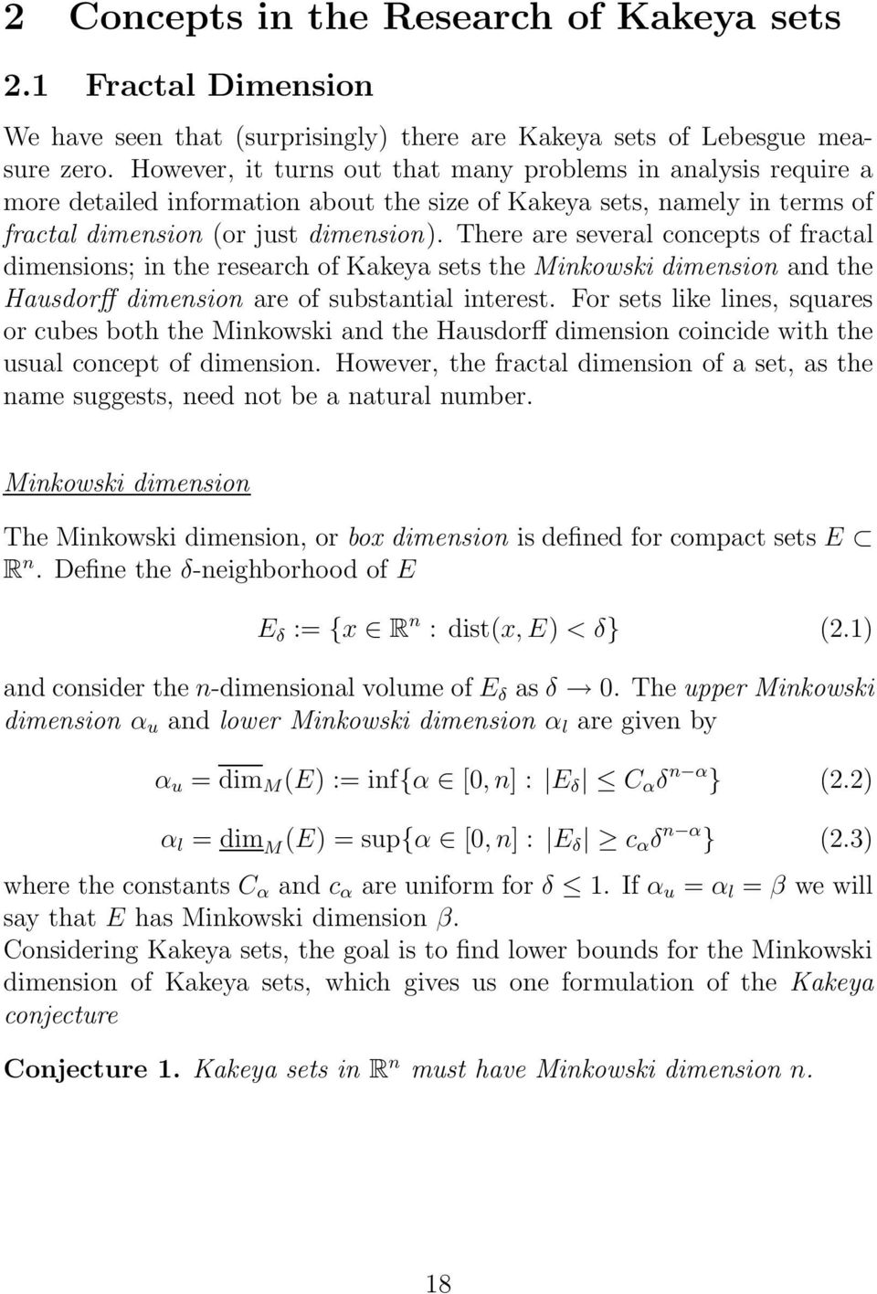 There are several concepts of fractal dimensions; in the research of Kakeya sets the Minkowski dimension and the Hausdorff dimension are of substantial interest.