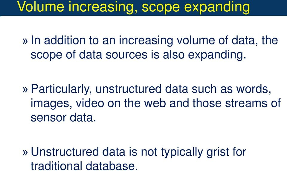 » Particularly, unstructured data such as words, images, video on the web