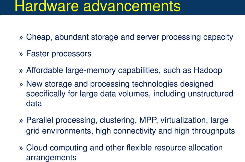 large data volumes, including unstructured data» Parallel processing, clustering, MPP, virtualization, large grid