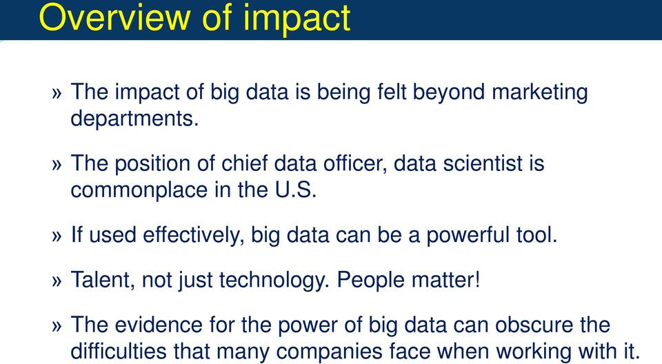 » If used effectively, big data can be a powerful tool.» Talent, not just technology.