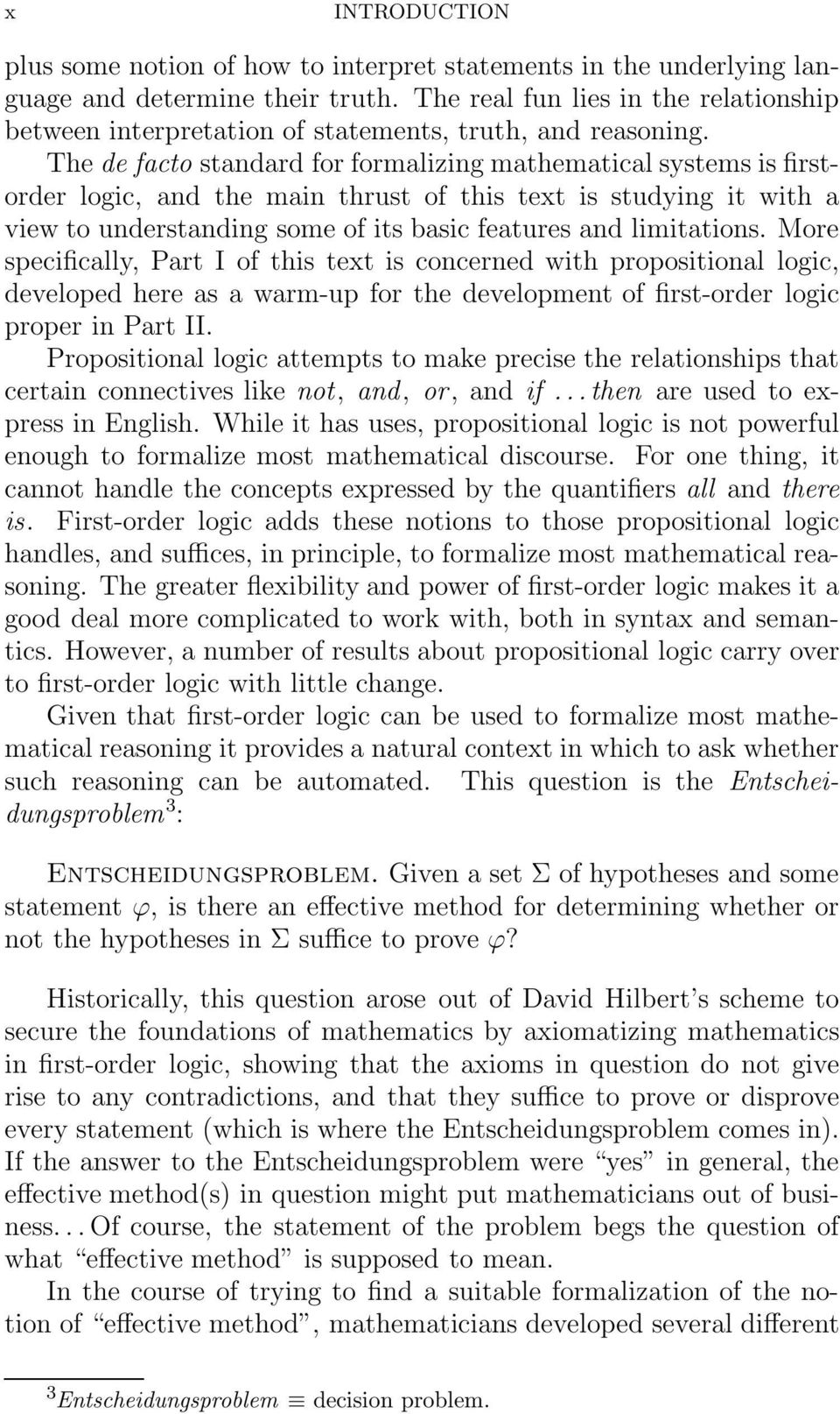 The de facto standard for formalizing mathematical systems is firstorder logic, and the main thrust of this text is studying it with a view to understanding some of its basic features and limitations.