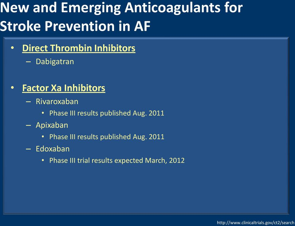 published Aug. 2011 Apixaban Phase III results published Aug.