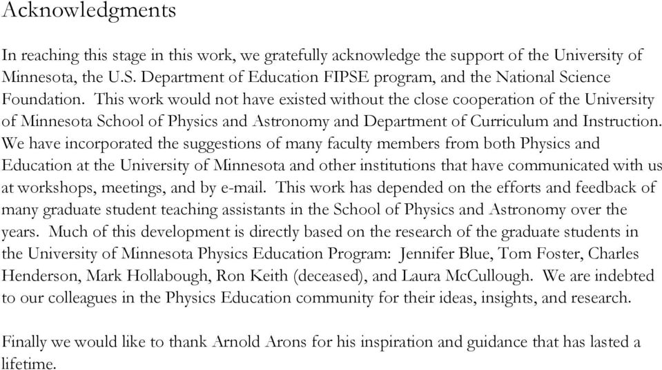 This work would not have existed without the close cooperation of the University of Minnesota School of Physics and Astronomy and Department of Curriculum and Instruction.