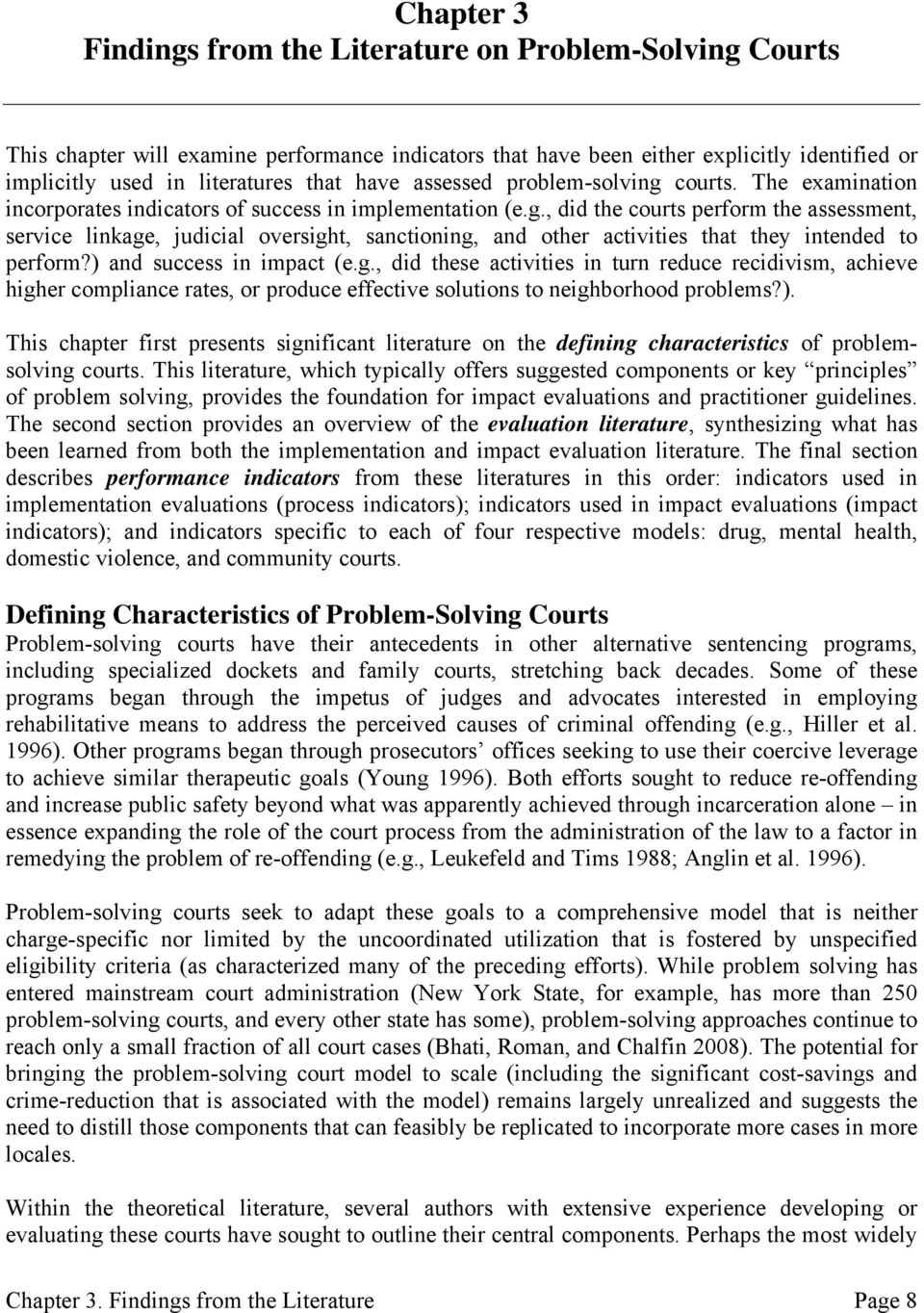 ) and success in impact (e.g., did these activities in turn reduce recidivism, achieve higher compliance rates, or produce effective solutions to neighborhood problems?). This chapter first presents significant literature on the defining characteristics of problemsolving courts.
