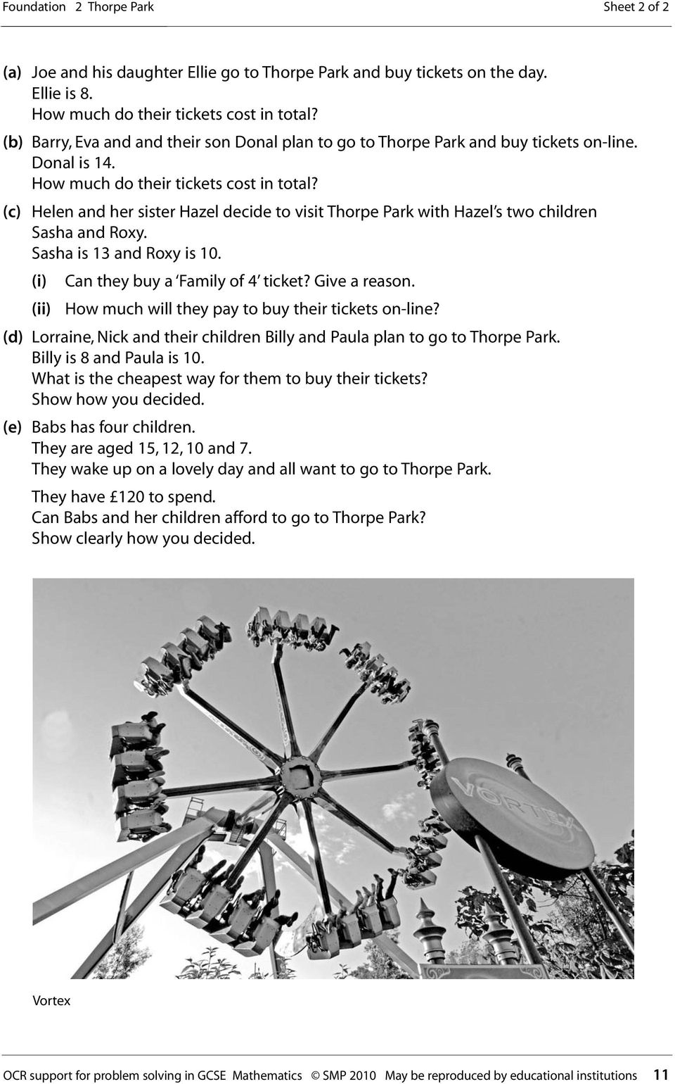(c) Helen and her sister Hazel decide to visit Thorpe Park with Hazel s two children Sasha and Roxy. Sasha is 13 and Roxy is 10. (i) Can they buy a Family of 4 ticket? Give a reason.