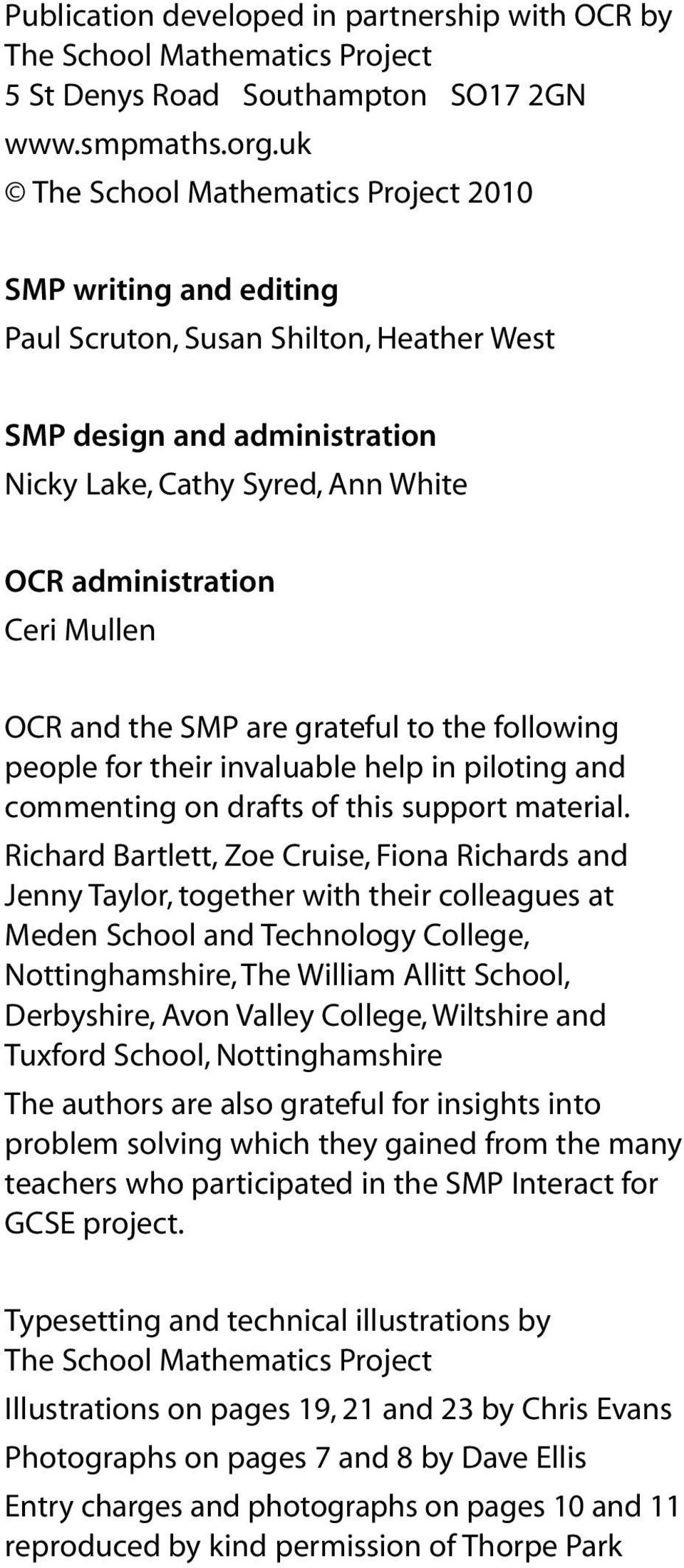 Mullen OCR and the SMP are grateful to the following people for their invaluable help in piloting and commenting on drafts of this support material.
