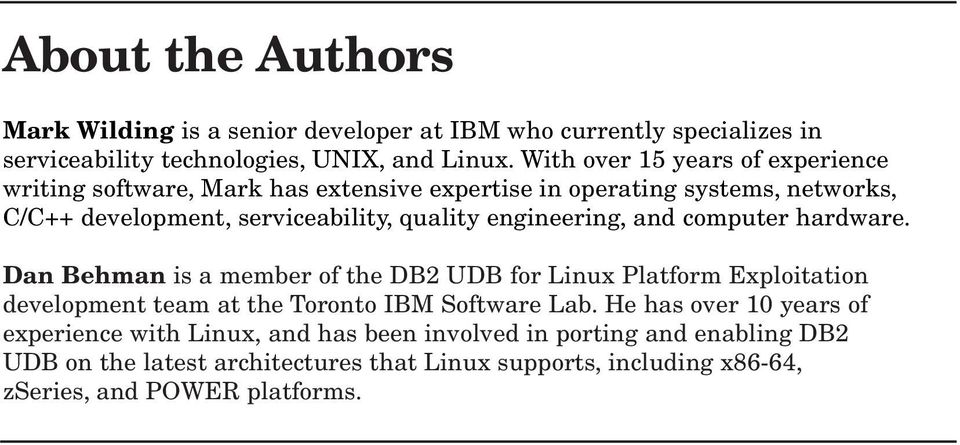 engineering, and computer hardware. Dan Behman is a member of the DB2 UDB for Linux Platform Exploitation development team at the Toronto IBM Software Lab.