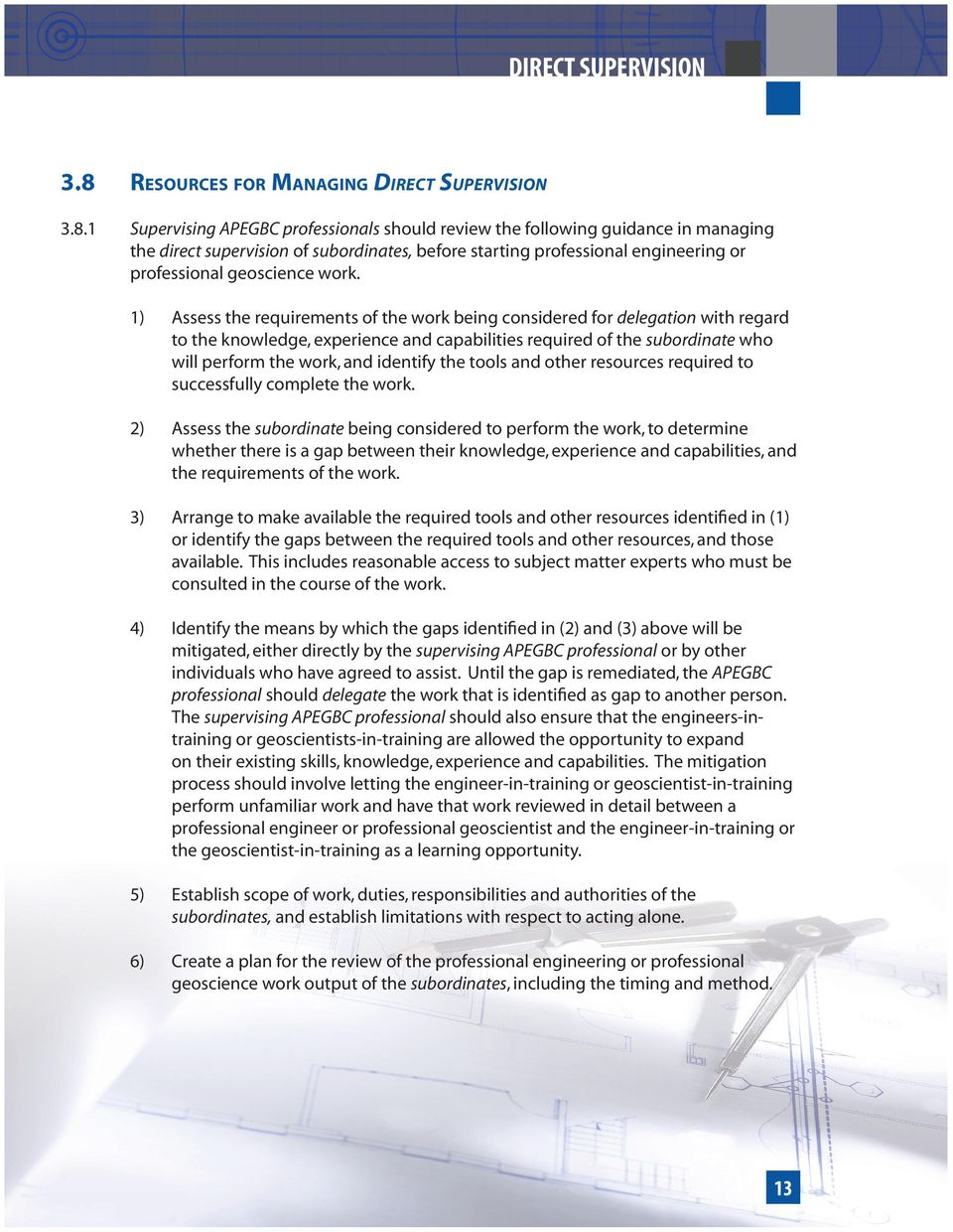 1 Supervising APEGBC professionals should review the following guidance in managing the direct supervision of subordinates, before starting professional engineering or professional geoscience work.