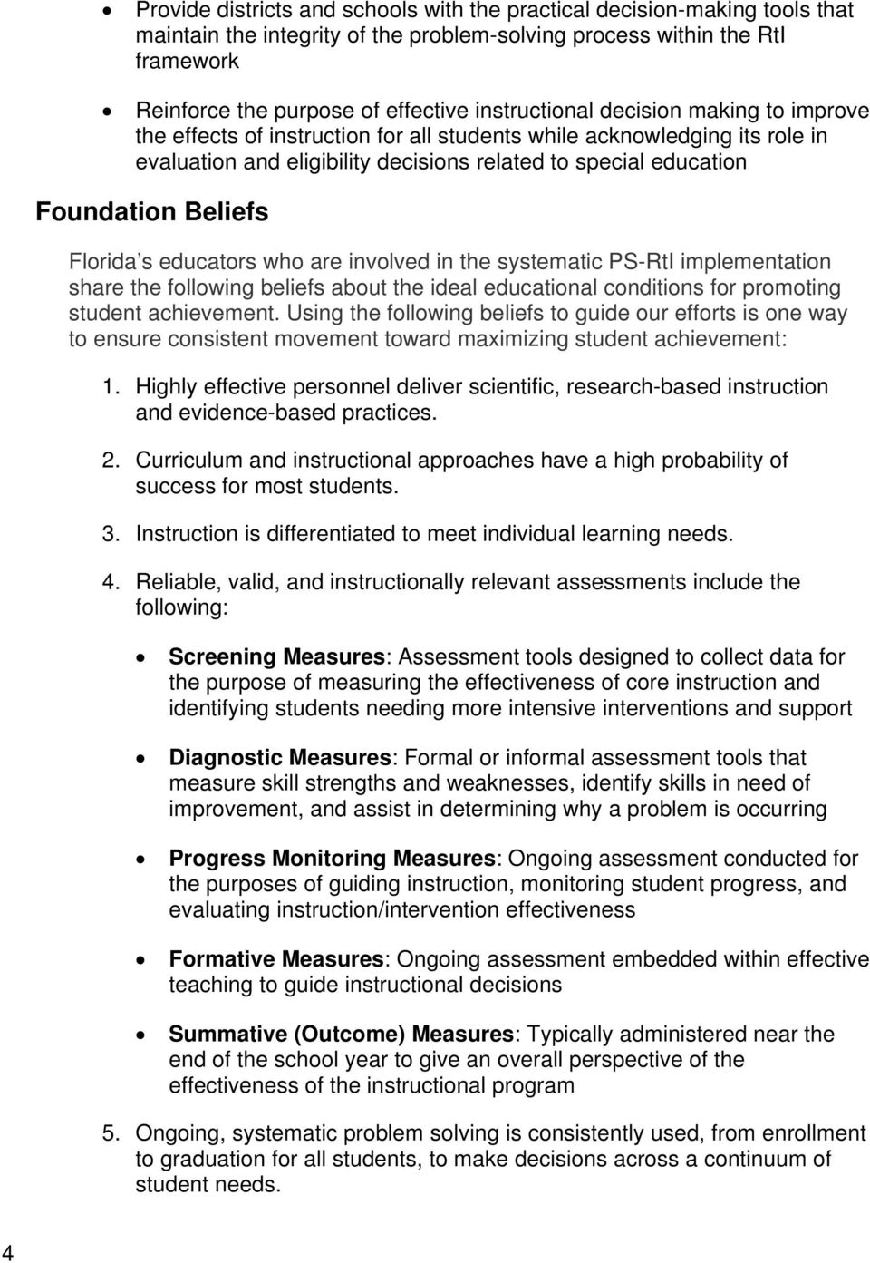 Beliefs Florida s educators who are involved in the systematic PS-RtI implementation share the following beliefs about the ideal educational conditions for promoting student achievement.