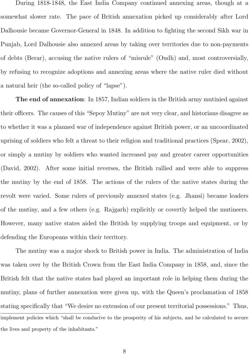 In addition to fighting the second Sikh war in Punjab, Lord Dalhousie also annexed areas by taking over territories due to non-payments of debts (Berar), accusing the native rulers of misrule (Oudh)