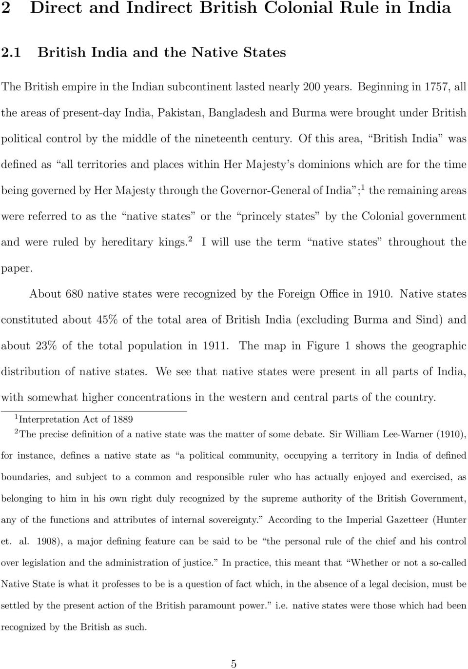 Of this area, British India was defined as all territories and places within Her Majesty s dominions which are for the time being governed by Her Majesty through the Governor-General of India ; 1 the