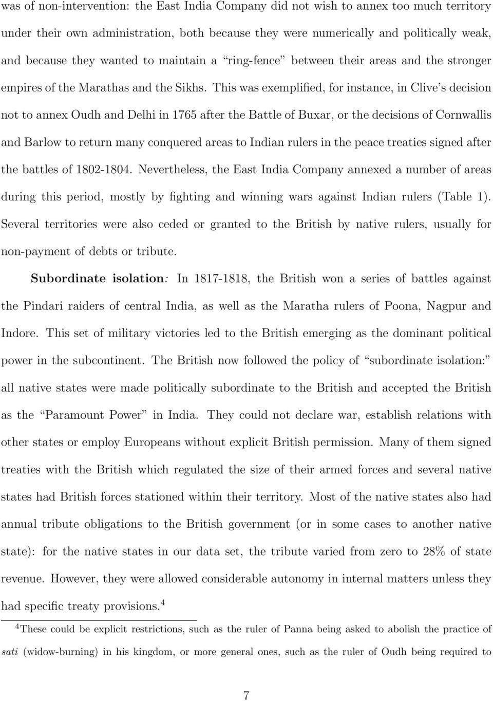 This was exemplified, for instance, in Clive s decision not to annex Oudh and Delhi in 1765 after the Battle of Buxar, or the decisions of Cornwallis and Barlow to return many conquered areas to