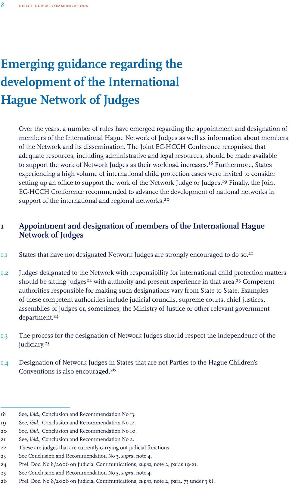 The Joint EC-HCCH Conference recognised that adequate resources, including administrative and legal resources, should be made available to support the work of Network Judges as their workload