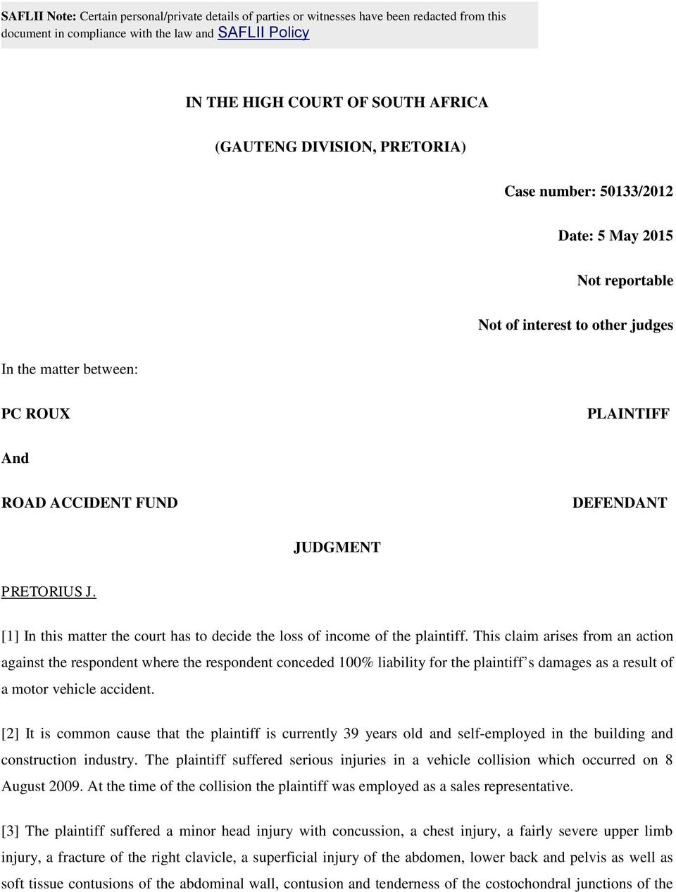 ..DEFENDANT JUDGMENT PRETORIUS J. [1] In this matter the court has to decide the loss of income of the plaintiff.
