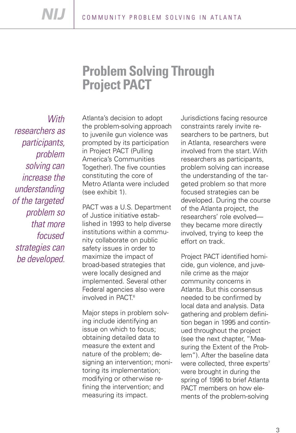 Atlanta s decision to adopt the problem solving approach to juvenile gun violence was prompted by its participation in Project PACT (Pulling America s Communities Together).