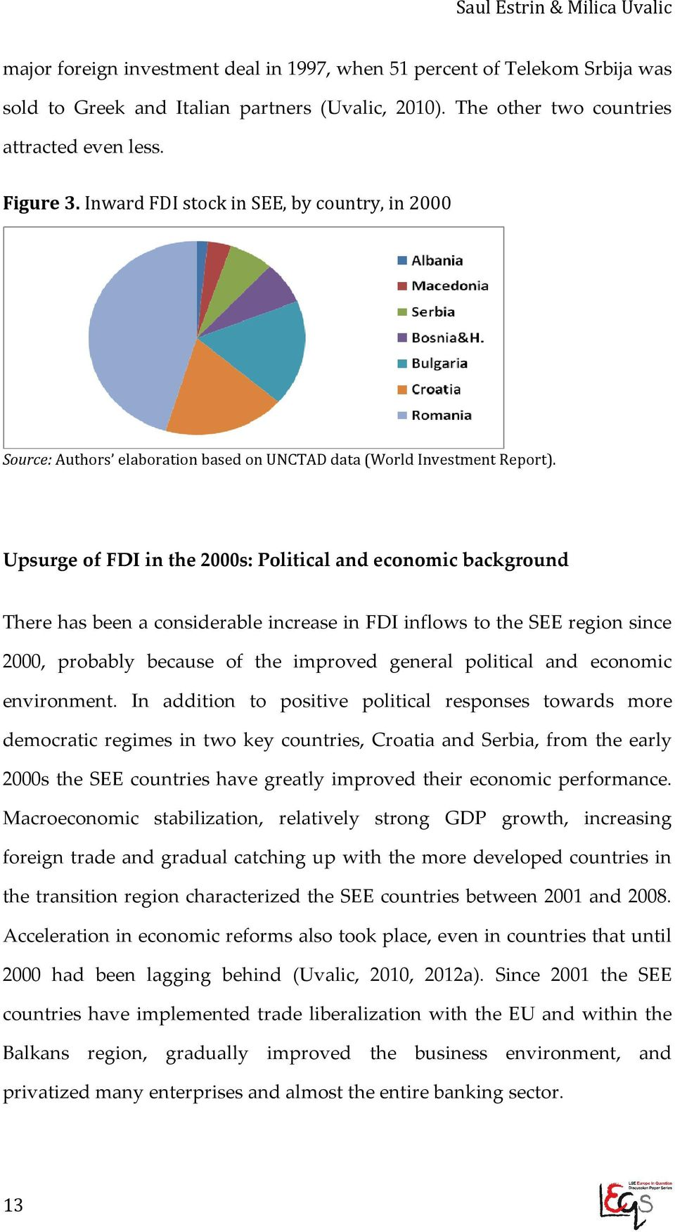 Upsurge of FDI in the 2000s: Political and economic background There has been a considerable increase in FDI inflows to the SEE region since 2000, probably because of the improved general political