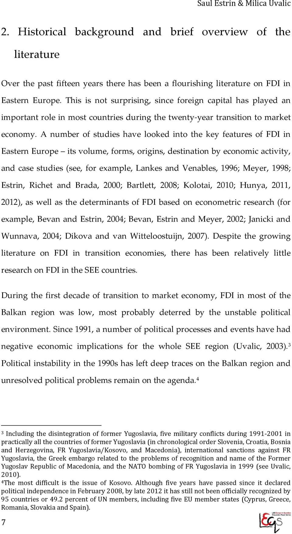 A number of studies have looked into the key features of FDI in Eastern Europe its volume, forms, origins, destination by economic activity, and case studies (see, for example, Lankes and Venables,
