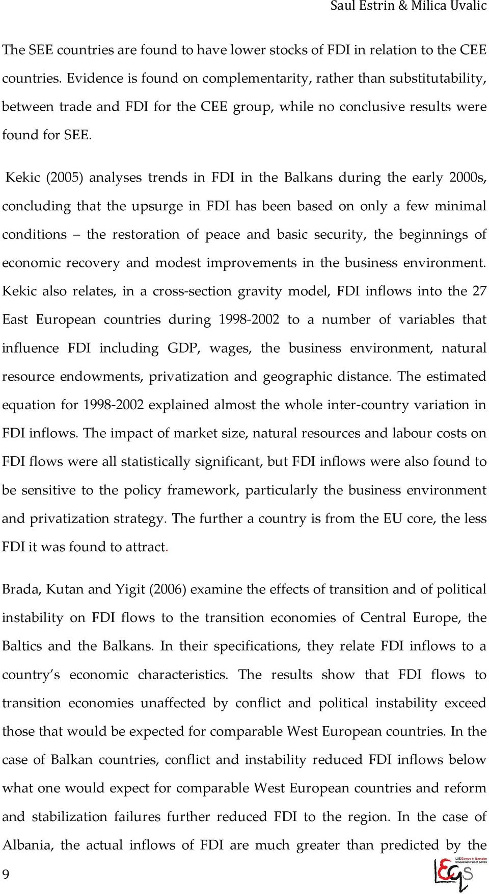 Kekic (2005) analyses trends in FDI in the Balkans during the early 2000s, concluding that the upsurge in FDI has been based on only a few minimal conditions the restoration of peace and basic