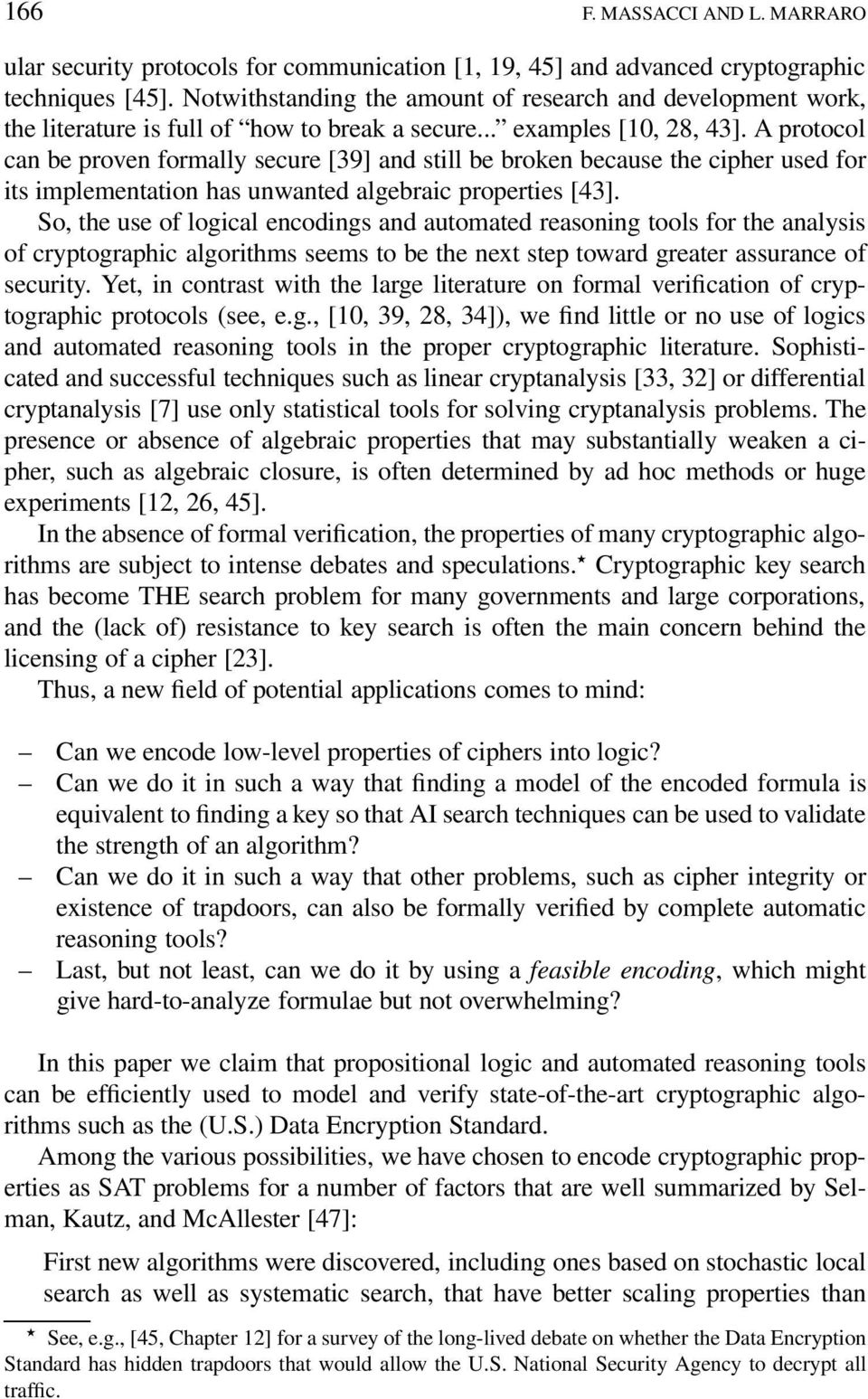 A protocol can be proven formally secure [39] and still be broken because the cipher used for its implementation has unwanted algebraic properties [43].