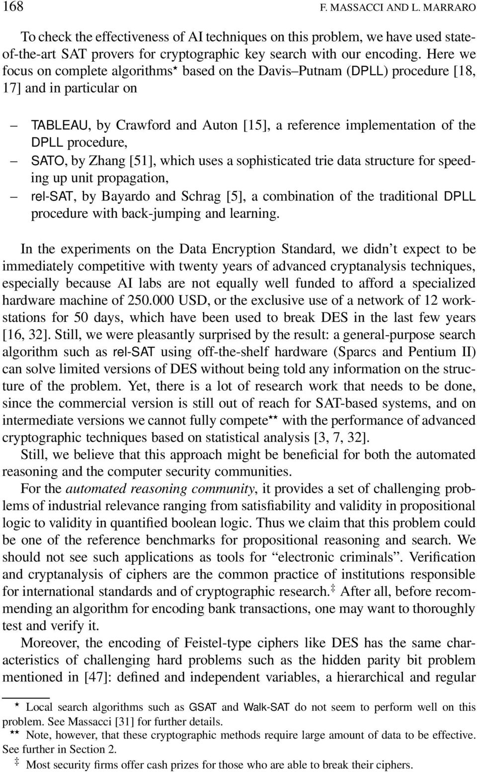 SATO, by Zhang [51], which uses a sophisticated trie data structure for speeding up unit propagation, rel-sat, by Bayardo and Schrag [5], a combination of the traditional DPLL procedure with