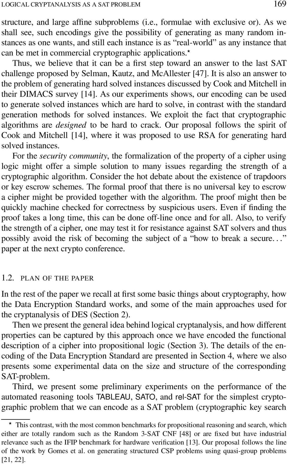 cryptographic applications. Thus, we believe that it can be a first step toward an answer to the last SAT challenge proposed by Selman, Kautz, and McAllester [47].