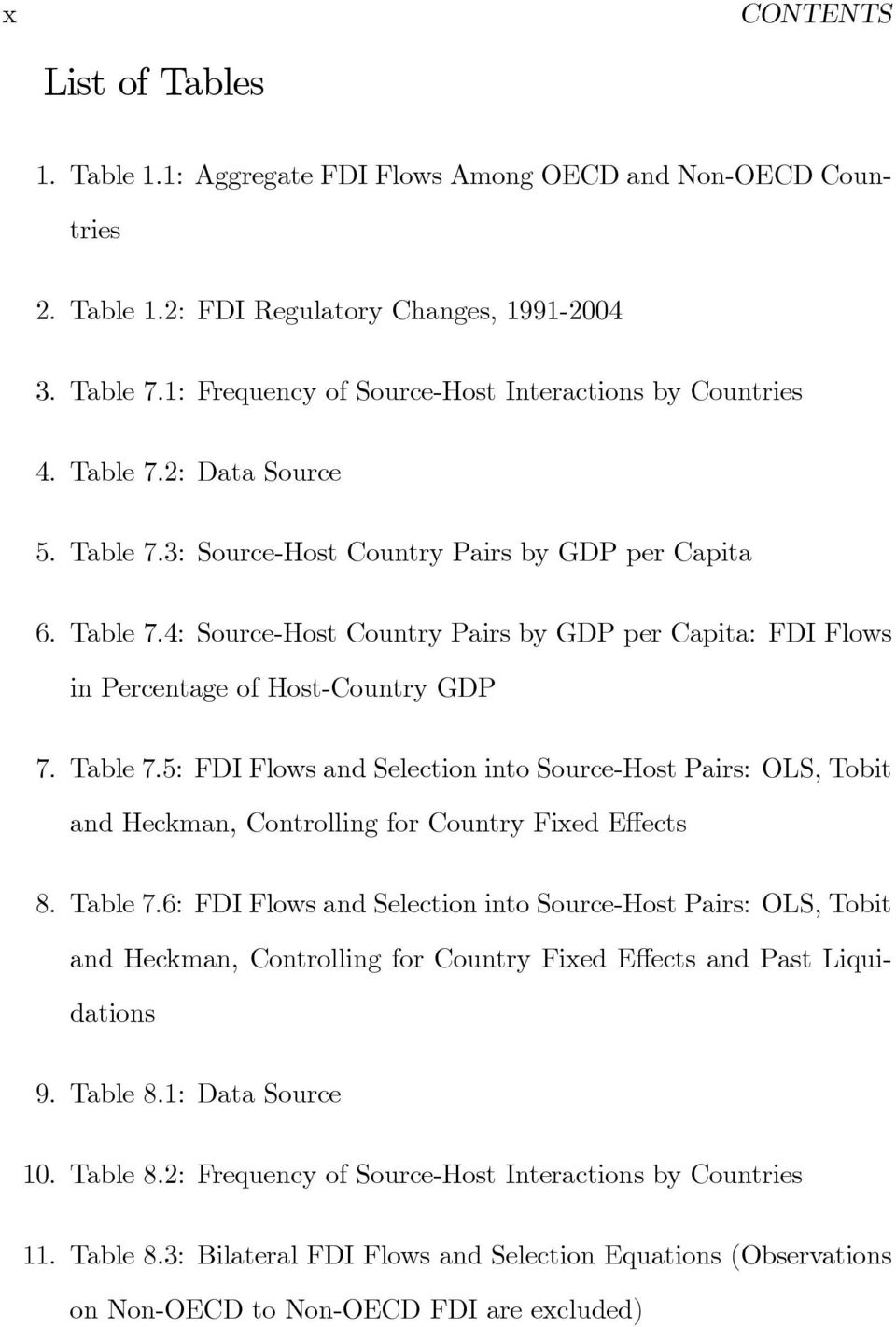 Table 7.5: FDI Flows and Selection into Source-Host Pairs: OLS, Tobit and Heckman, Controlling for Country Fixed E ects 8. Table 7.