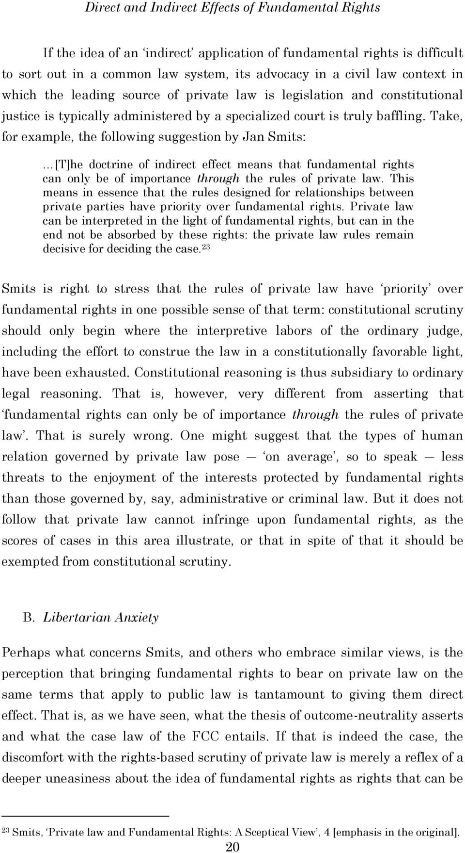 Take, for example, the following suggestion by Jan Smits: [T]he doctrine of indirect effect means that fundamental rights can only be of importance through the rules of private law.