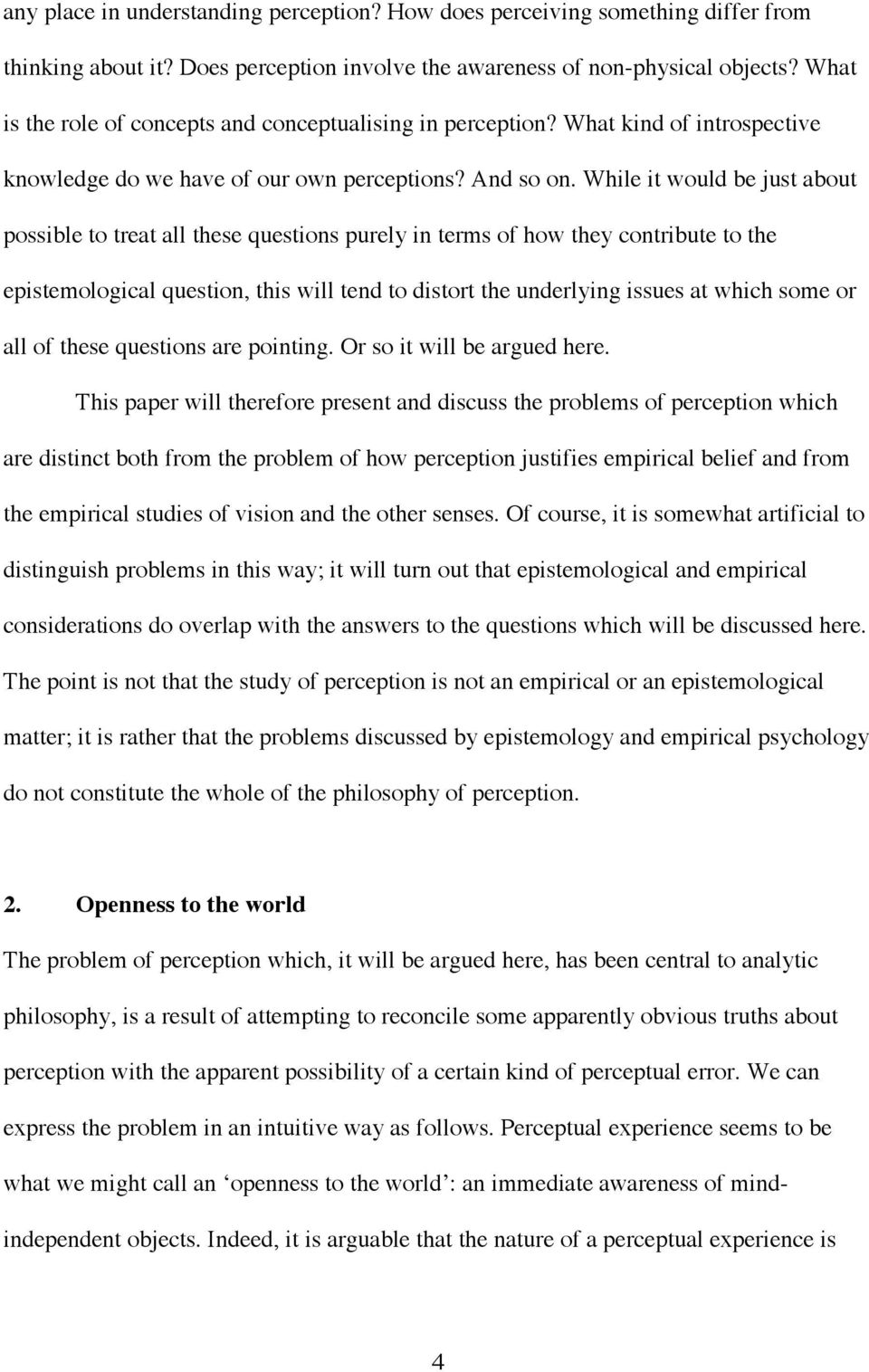 While it would be just about possible to treat all these questions purely in terms of how they contribute to the epistemological question, this will tend to distort the underlying issues at which