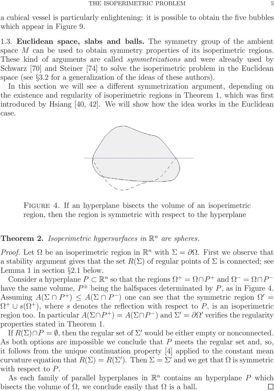 These kind of arguments are called symmetrizations and were already used by Schwarz [70] and Steiner [74] to solve the isoperimetric problem in the Euclidean space (see 3.