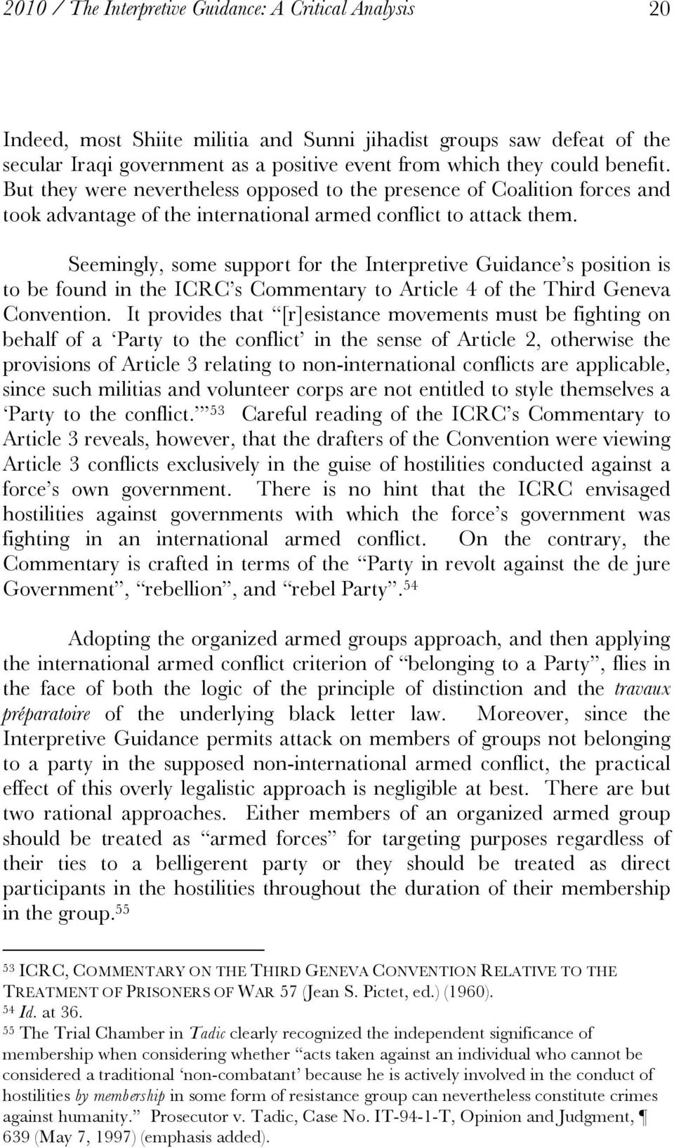 Seemingly, some support for the Interpretive Guidance s position is to be found in the ICRC s Commentary to Article 4 of the Third Geneva Convention.