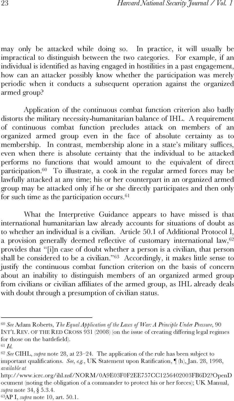 subsequent operation against the organized armed group? Application of the continuous combat function criterion also badly distorts the military necessity-humanitarian balance of IHL.