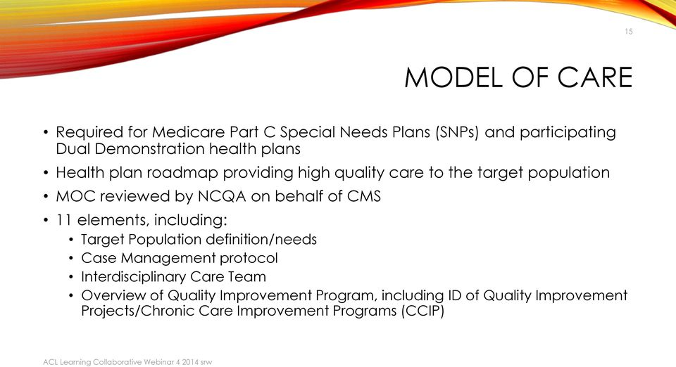 11 elements, including: Target Population definition/needs Case Management protocol Interdisciplinary Care Team