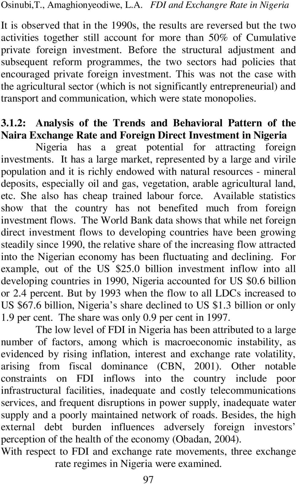 FDI and Exchangre Rate in Nigeria It is observed that in the 1990s, the results are reversed but the two activities together still account for more than 50% of Cumulative private foreign investment.