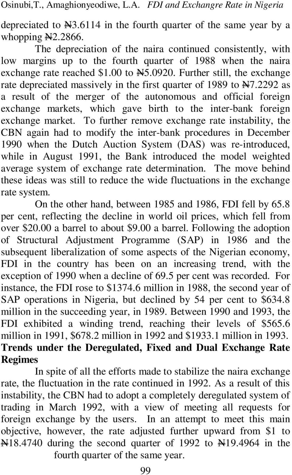 Further still, the exchange rate depreciated massively in the first quarter of 1989 to N7.