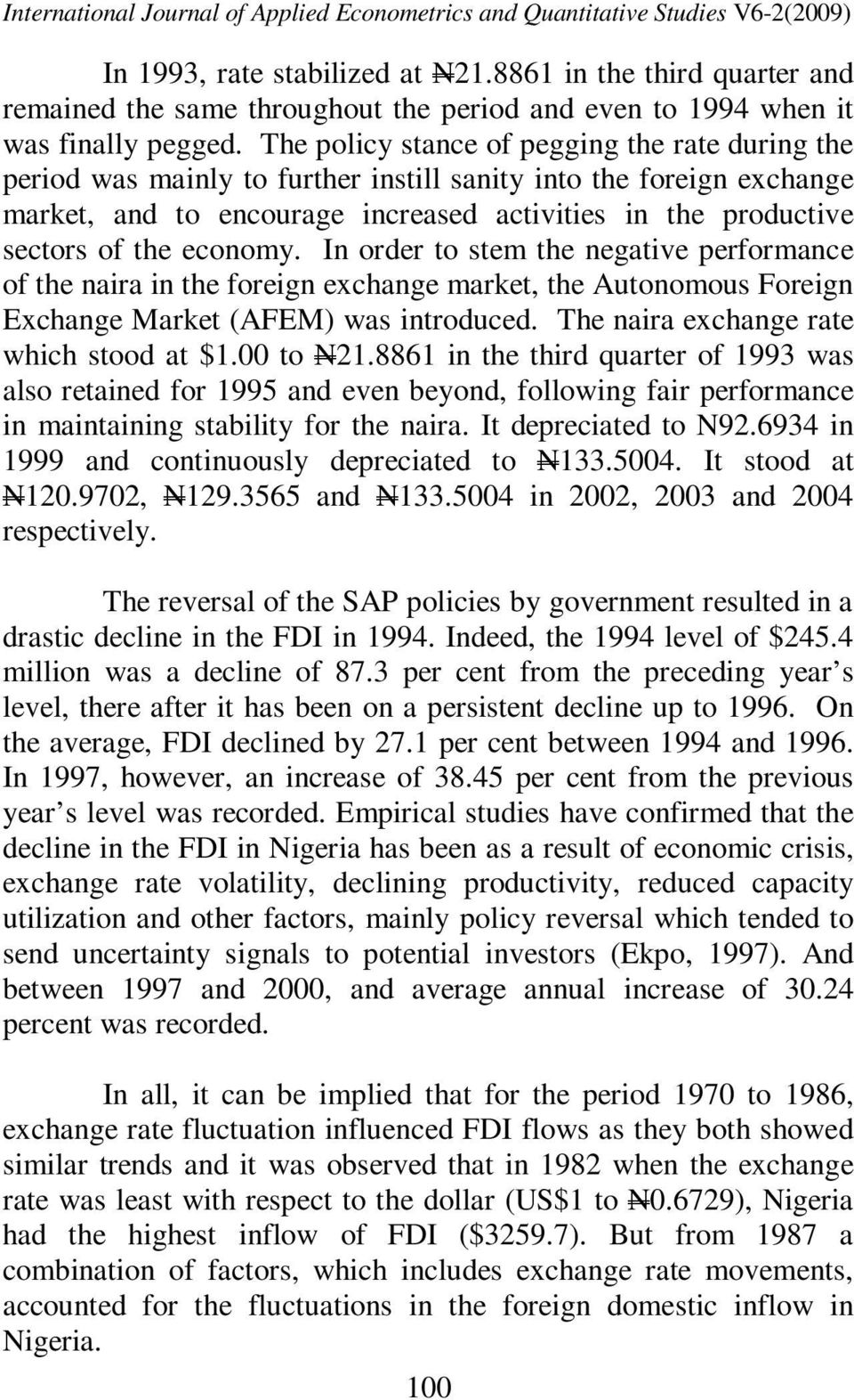 economy. In order to stem the negative performance of the naira in the foreign exchange market, the Autonomous Foreign Exchange Market (AFEM) was introduced. The naira exchange rate which stood at $1.
