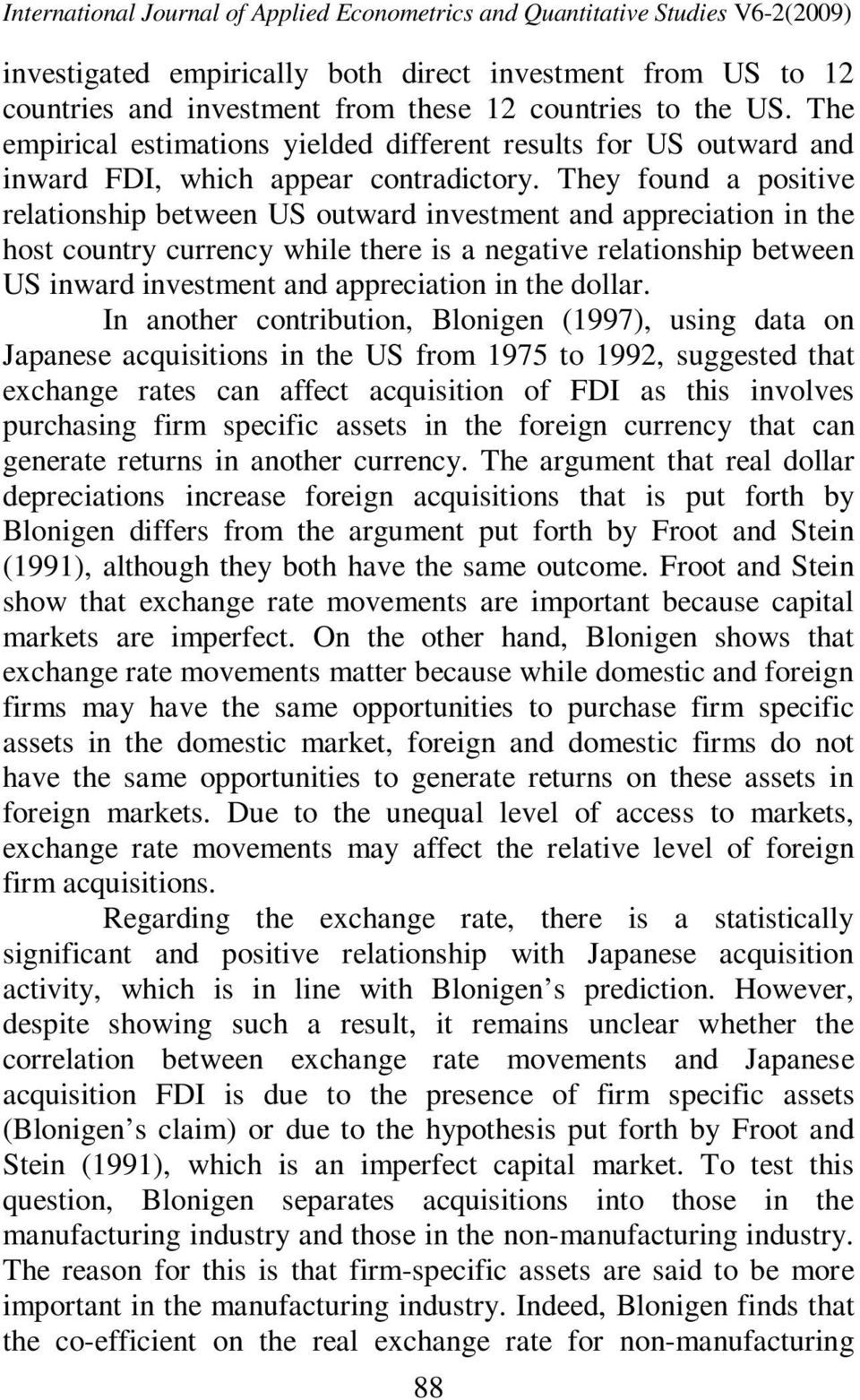 They found a positive relationship between US outward investment and appreciation in the host country currency while there is a negative relationship between US inward investment and appreciation in