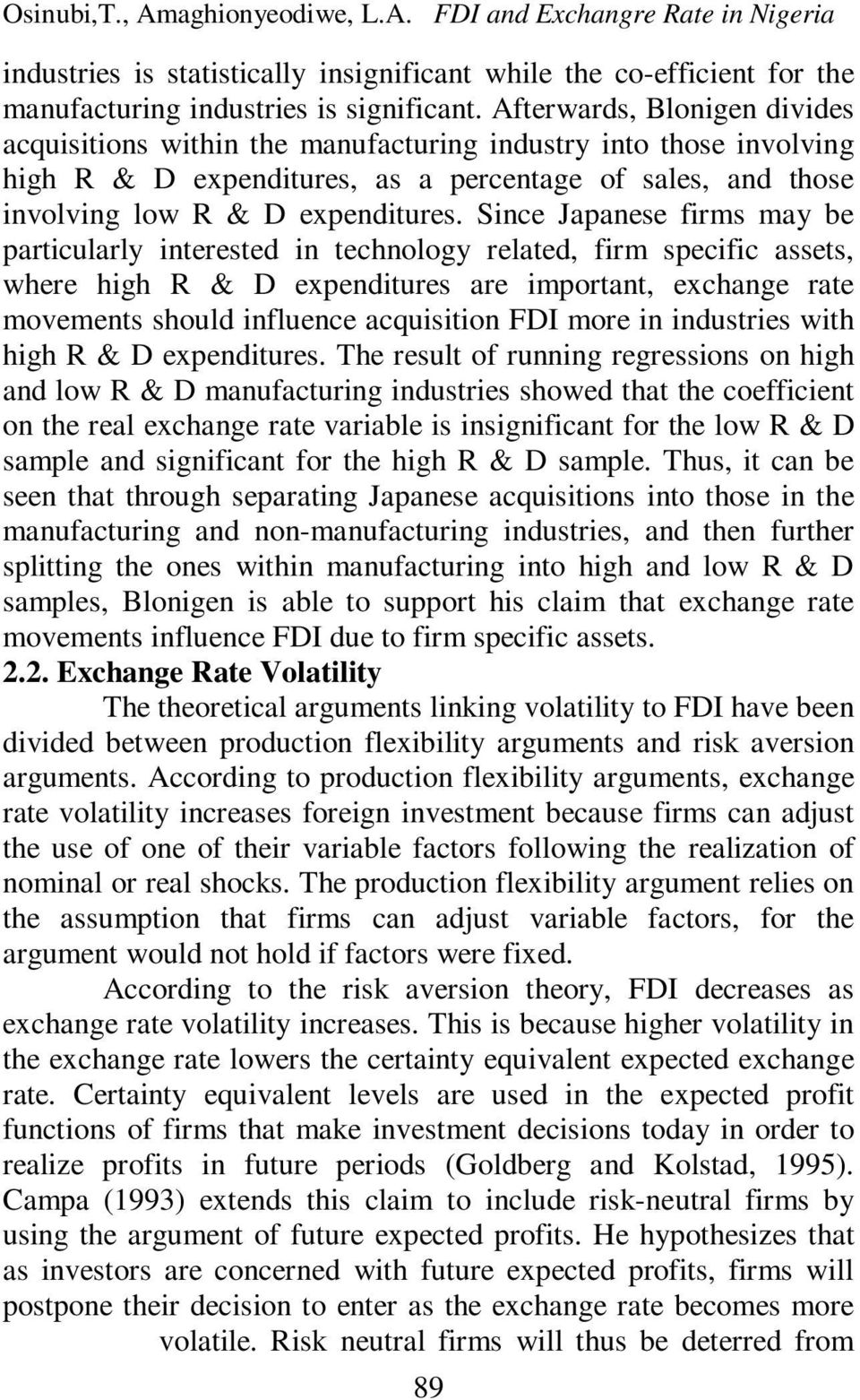 Since Japanese firms may be particularly interested in technology related, firm specific assets, where high R & D expenditures are important, exchange rate movements should influence acquisition FDI