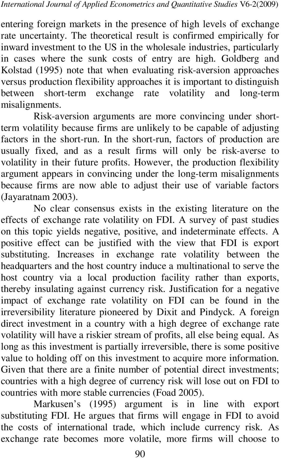 Goldberg and Kolstad (1995) note that when evaluating risk-aversion approaches versus production flexibility approaches it is important to distinguish between short-term exchange rate volatility and